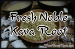 Fresh Noble Kava Root